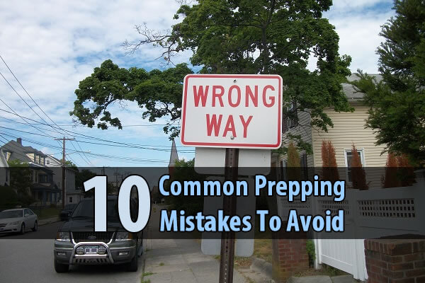 10 Common Prepping Mistakes To Avoid