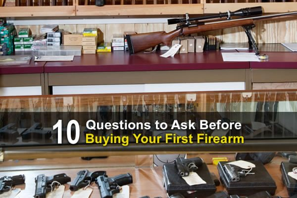 10 Questions To Ask Before Buying Your First Firearm