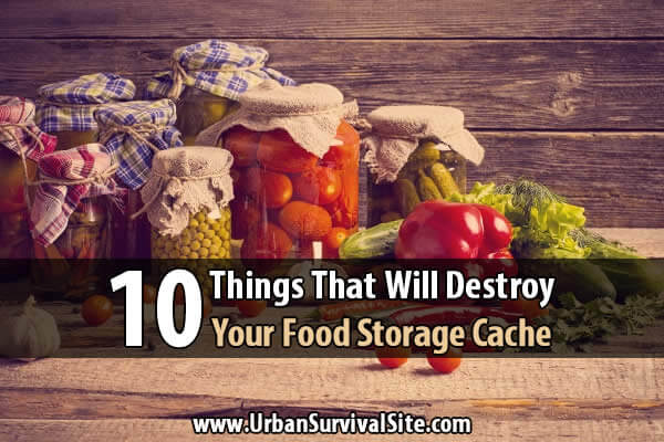 10 Things That Will Destroy Your Food Storage Cache