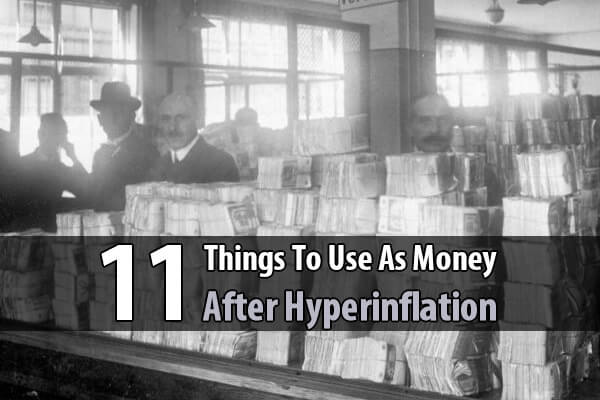 11 Things To Use As Money After Hyperinflation