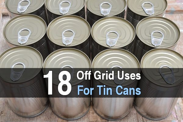 18 Off-Grid Uses For Tin Cans