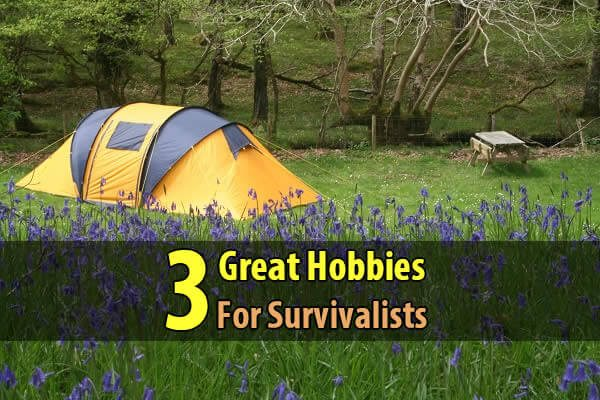 3 Great Hobbies For Survivalists