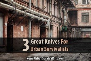 3 Great Knives For Urban Survivalists