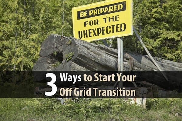 3 Ways To Start Your Off Grid Transition