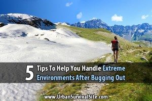 5 Tips To Help You Handle Extreme Environments after Bugging Out