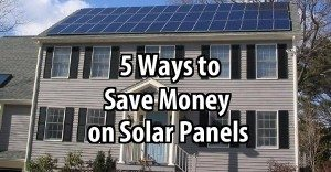 5 Ways to Save Money On Solar Panels