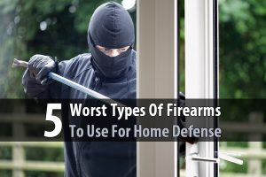 5 Worst Types Of Firearms To Use For Home Defense