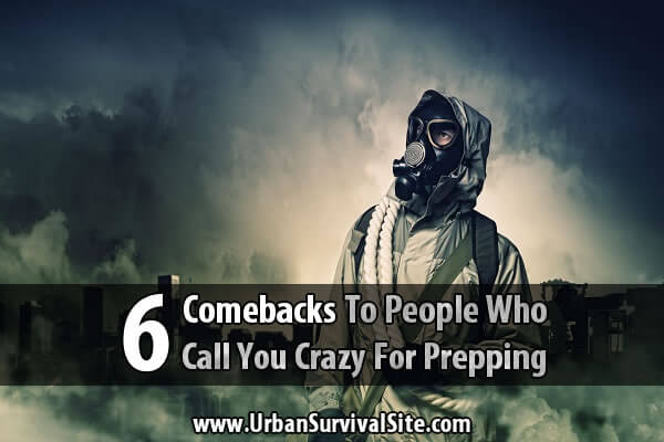 6 Comebacks To People Who Call You Crazy For Prepping