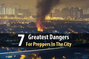 7 Greatest Dangers for Preppers in the City
