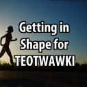 Getting in Shape for TEOTWAWKI