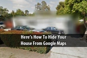 Here's How To Hide Your House From Google Maps