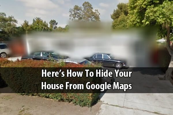 Here S How To Hide Your House From Google Maps