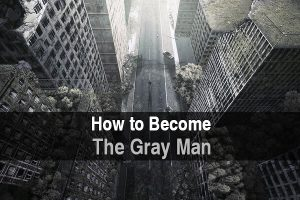 How To Become The Gray Man
