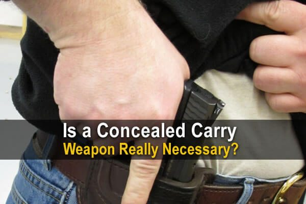 Is a Concealed Carry Weapon Really Necessary?
