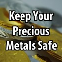 Keep Your Precious Metals Safe