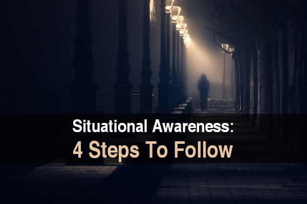 Situational Awareness: 4 Steps To Follow