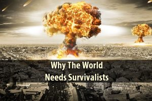 Why The World Needs Survivalists