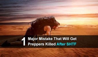 1 Major Mistake That Will Get Preppers Killed After SHTF
