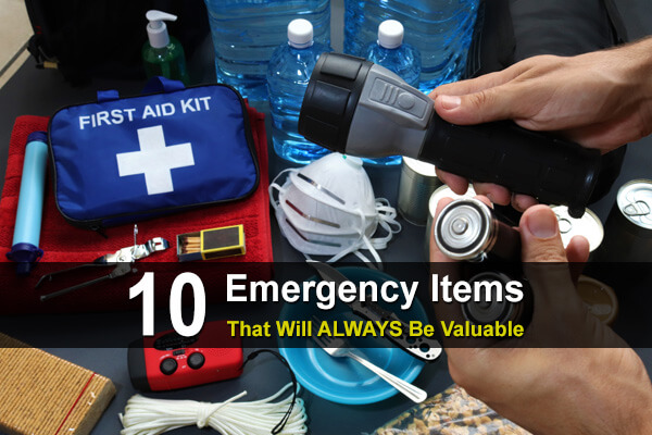 10 Emergency Items That Will ALWAYS Be Valuable