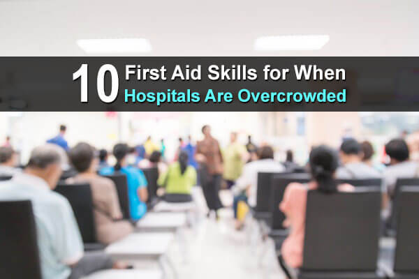 10 First Aid Skills For When Hospitals Are Overcrowded