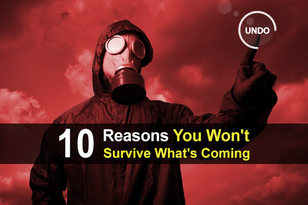 10 Reasons You Won't Survive What's Coming