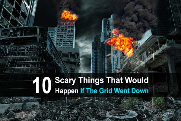 10 Scary Things That Would Happen If The Grid Went Down