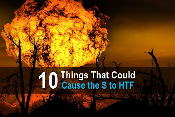 10 Things That Could Cause the S to HTF