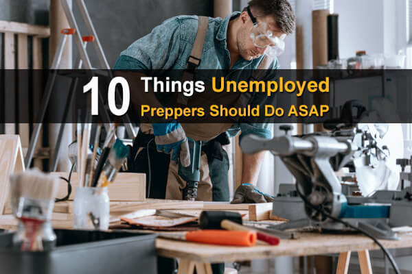 10 Things Unemployed Preppers Should Do ASAP