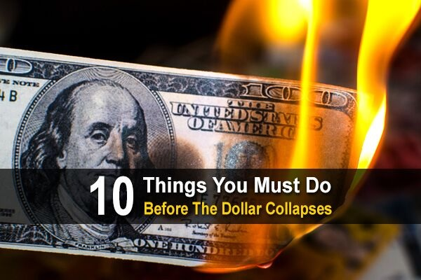 10 Things You Must Do Before The Dollar Collapses