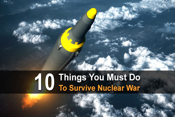 10 Things You Must Do To Survive Nuclear War