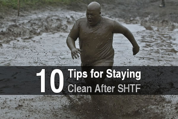 10 Tips For Staying Clean After The SHTF