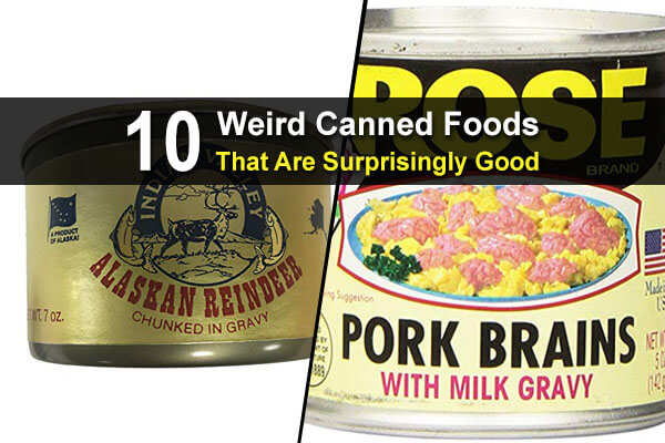 10 Weird Canned Foods That Are Surprisingly Good