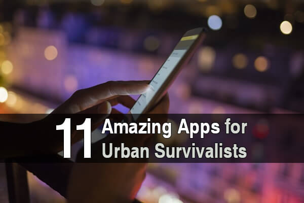 11 Amazing Apps for Urban Survivalists