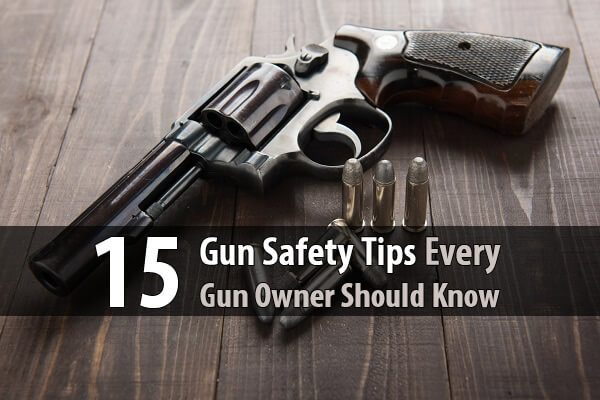 15 Gun Safety Tips Every Gun Owner Should Know