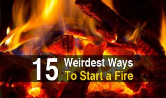 15 Weirdest Ways to Start a Fire