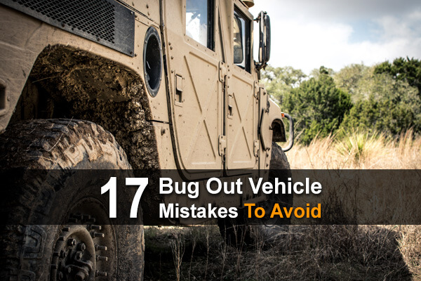 17 Bug Out Vehicle Mistakes To Avoid