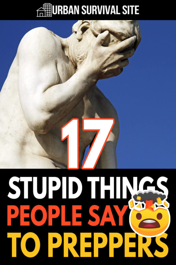 17 Stupid Things People Say To Preppers