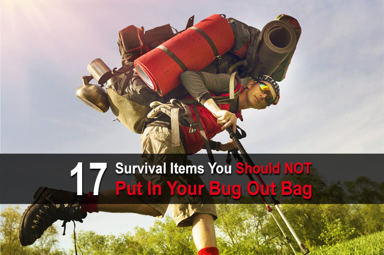 17 Survival Items You Should NOT Put In Your Bug Out Bag