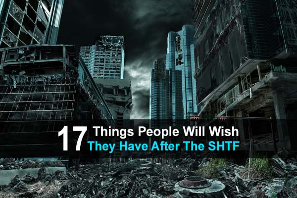 17 Things People Will Wish They Have After The SHTF