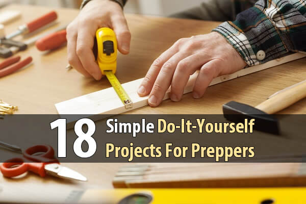 18 Simple Do-It-Yourself Projects For Preppers