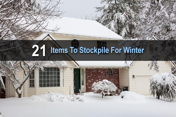 21 Items To Stockpile For Winter