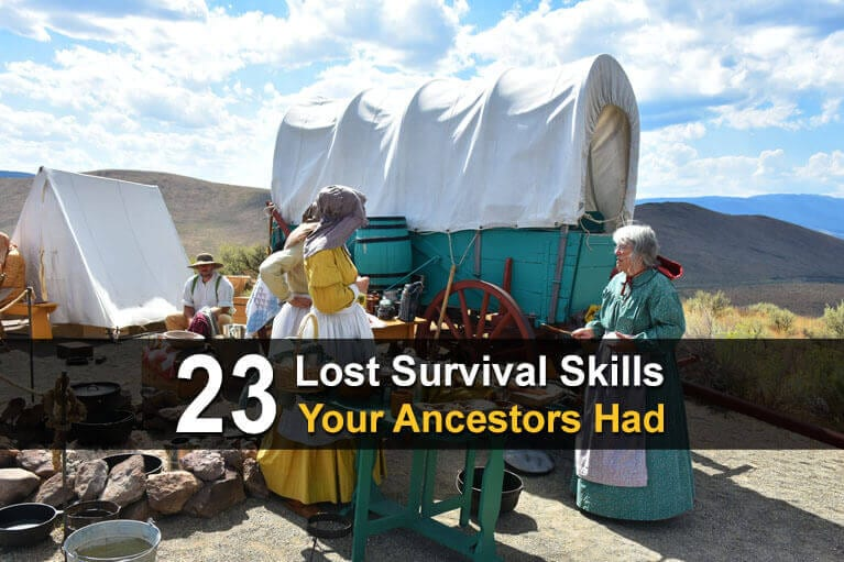 23 Lost Survival Skills Your Ancestors Had