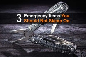 3 Emergency Items You Should Not Skimp On