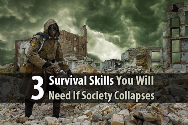 3 Survival Skills You Will Need If Society Collapses
