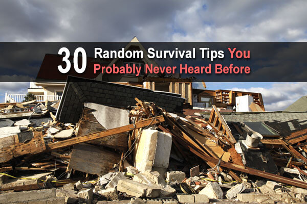 30 Random Survival Tips You Probably Never Heard Before