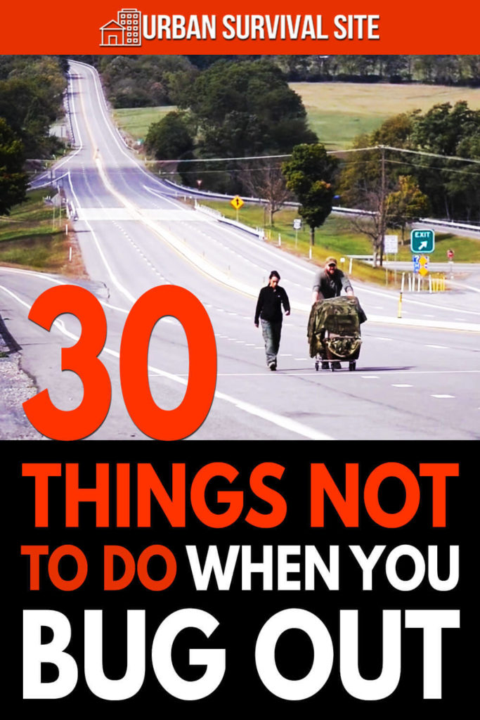 30 Things NOT To Do When You Bug Out