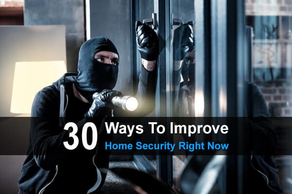 30 Ways To Improve Home Security Right Now