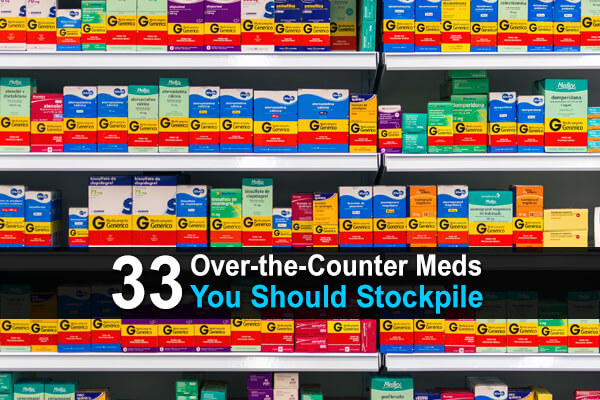 33 Over-the-Counter Meds You Need to Stockpile