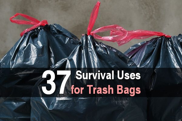 37 Survival Uses for Trash Bags
