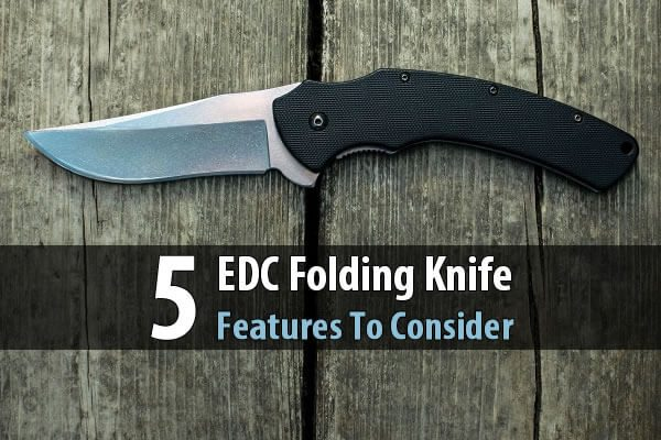 5 EDC Folding Knife Features To Consider